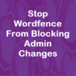 Stop Wordfence from blocking admin updates