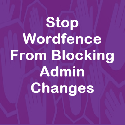 Stop Wordfence from blocking admin updates