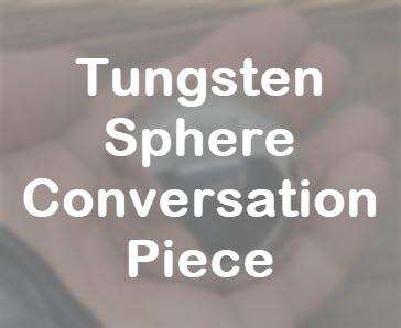 Tungsten Sphere Conversation Piece